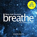 Breathe - Sleep and Insomnia: Deep Uninterrupted Sleep: Mindfulness Meditation Speech by Benjamin P Bonetti Narrated by Benjamin P Bonetti