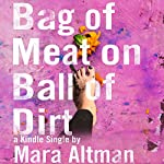 Bag of Meat on Ball of Dirt | Mara Altman