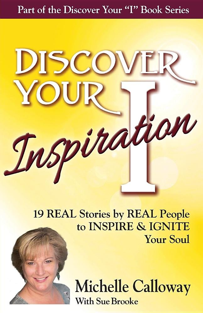 Discover Your Inspiration Michelle Calloway Edition: Real Stories by Real People to Inspire and Ignite Your Soul PDF