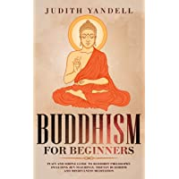 Buddhism for Beginners: Plain and Simple Guide to Buddhist Philosophy Including Zen Teachings, Tibetan Buddhism, and…