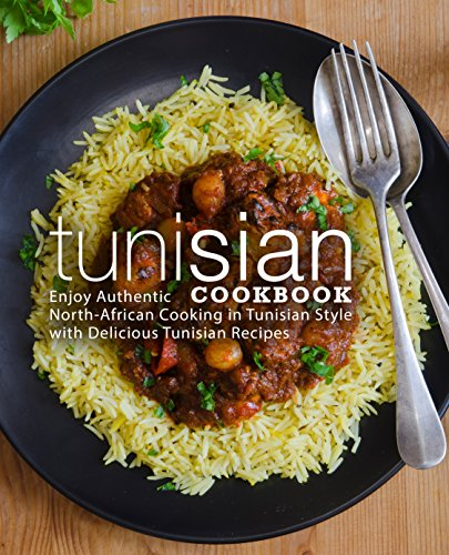 Tunisian Cookbook: Enjoy Authentic North-African Cooking in Tunisian Style with Delicious Tunisian Recipes by BookSumo Press