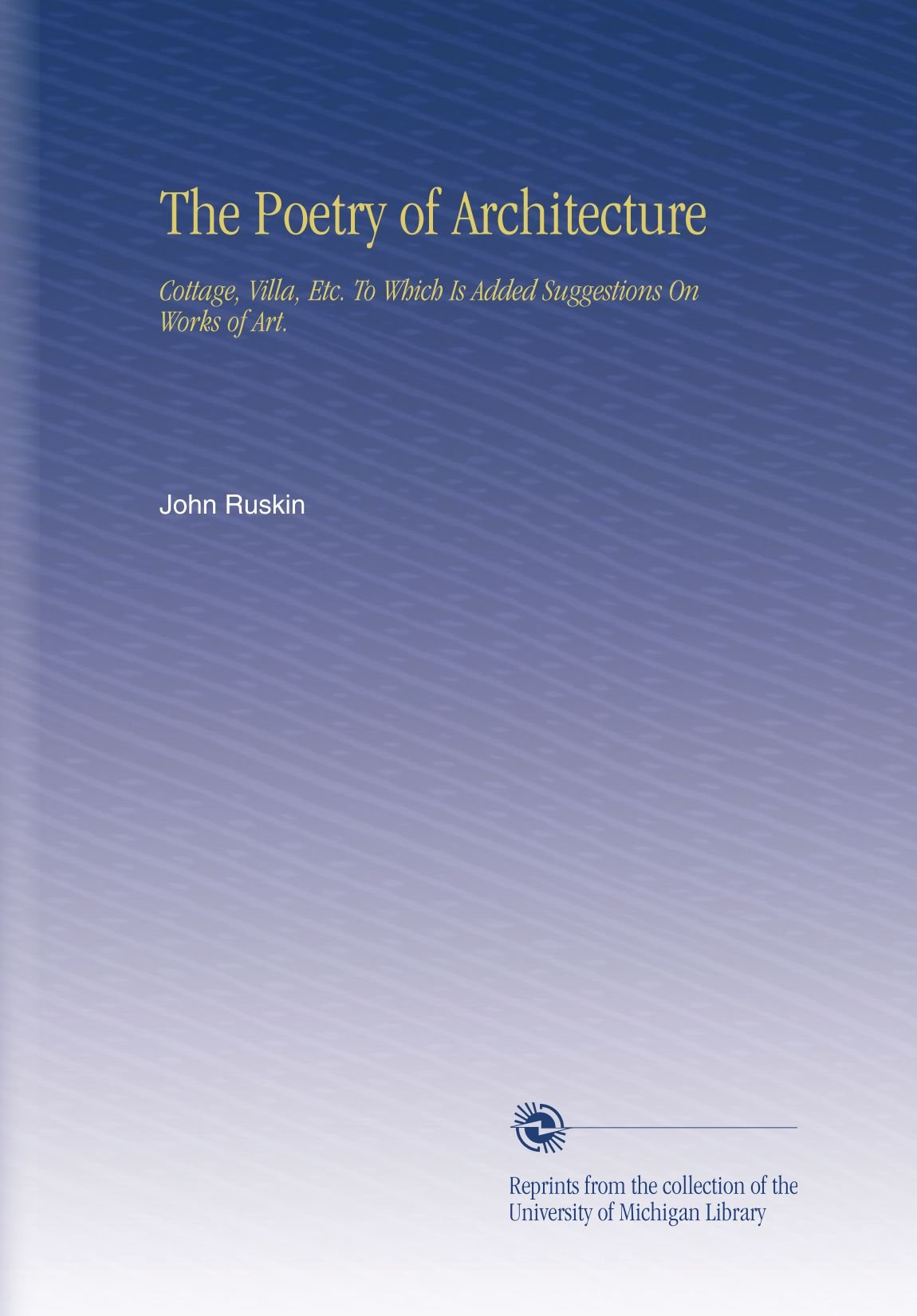 The Poetry of Architecture: Cottage, Villa, Etc. To Which Is Added Suggestions On Works of Art. pdf epub