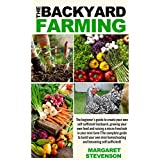 backyard farming: The beginner's guide to create your own self sufficient backyard (Backyard Farming Essentials - Mini Farming - Urban Gardening - Self Sustainability - Backyard Homestead)