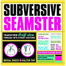 Subversive Seamster: Transform Thrift Store Threads into Street Couture