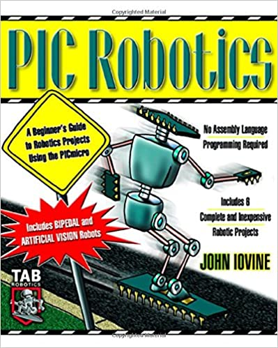 Download PDF by John Iovine: PIC Robotics: A Beginner's