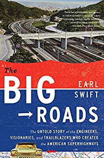 The Big Roads: The Untold Story of the Engineers, Visionaries, and Trailblazers Who