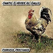 Canto 2 Veces el Gallo