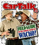 Car Talk Field Guide to the North American Wacko