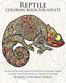 Reptile Coloring Book For Adults An Adult Of 40 Reptiles Including Snakes