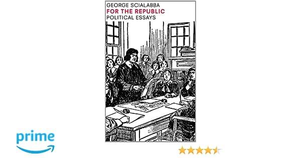 Amazoncom For The Republic Political Essays   Amazoncom For The Republic Political Essays  George  Scialabba Books