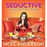 Seductive Tables For Two: Tablescapes, Picnics, and Recipes That Inspire Romance