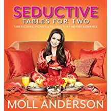 SeductiveTables For Two: Tablescapes, Picnics, and Recipes That Inspire Romance