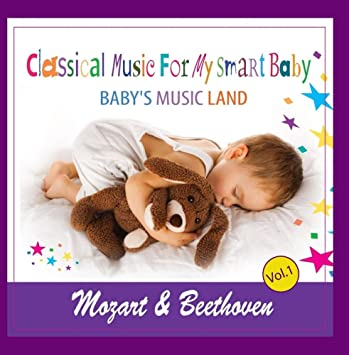 Baby's Music Land - Classical Music for My Smart Baby (Mozart