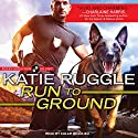 Run to Ground: Rocky Mountain K9 Unit Series, Book 1 Hörbuch von Katie Ruggle Gesprochen von: Callie Beaulieu