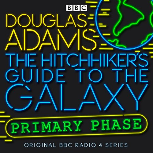 The Hitchhiker's Guide to the Galaxy: The Primary Phase (Dramatised) by BBC Worldwide Limited