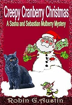 Creepy Cranberry Christmas (A Sasha and Sebastian Mulberry Mystery Book 2) by [Austin, Robin G.]