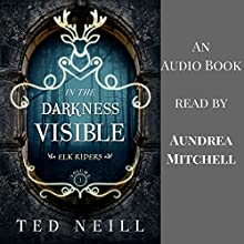 In the Darkness Visible: Elk Riders, Volume I Audiobook by Ted Neill Narrated by Aundrea Mitchell