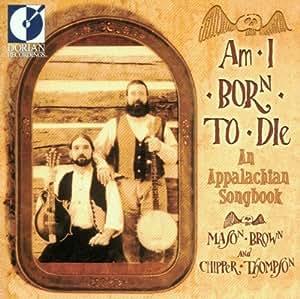 Am I Born to Die: An Appalachian Songbook