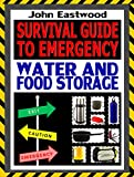 Survival Guide to Emergency Water and Food Storage: The Essential Prepper's Guide to Storing Survival Food and Water Effectively to Survive the Worst Case Scenario