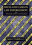Issues and Cases in Law Enforcement : Decisions, Ethics and Judgment, Vardalis, James J., 0398079307