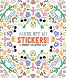 Hands Off My Stickers!: A Sticker Collection Book (Pipsticks+Workman)