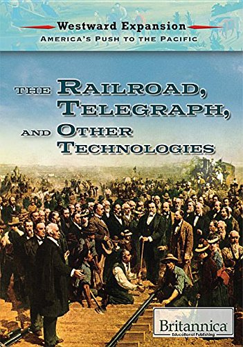 The Railroad, the Telegraph, and Other Technologies (Westward Expansion: America's Push to the Pacific)