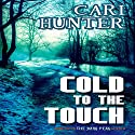 Cold to the Touch Audiobook by Cari Hunter Narrated by Nicola Victoria Vincent