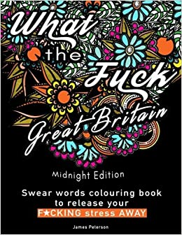 Swear Words Colouring Book What The Fuck Great Britain Release Your Stress Away Swearing Books Midnight Edition Adult