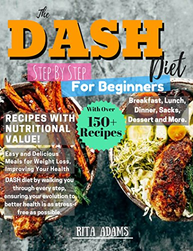 DASH Diet:: The Essential Step By Step Cookbook Guide with Over 150+ Recipes and 7 day Meal Plan to Lose Weight fast and Live Healthy by Rita Adams
