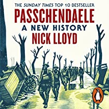Passchendaele: A New History Audiobook by Nick Lloyd Narrated by Mark Elstob