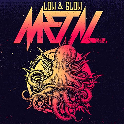Low & Slow Metal [Explicit]