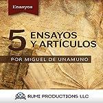 5 Ensayos y Artículos [5 Essays and Articles] | Miguel de Unamuno