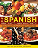 The Spanish, Middle Eastern & African Cookbook: Over 330 Dishes, Shown Step By Step In 1400 Photographs - Classic And Regional Specialities Include ... Dishes, Tangy Fish Curries And Exotic Sweets