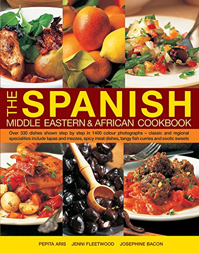 The Spanish, Middle Eastern & African Cookbook: Over 330 Dishes, Shown Step By Step In 1400 Photographs - Classic And Regional Specialities Include ... Dishes, Tangy Fish Curries And Exotic Sweets by Pepita Aris, Jenni Fleetwood, Josephine Bacon