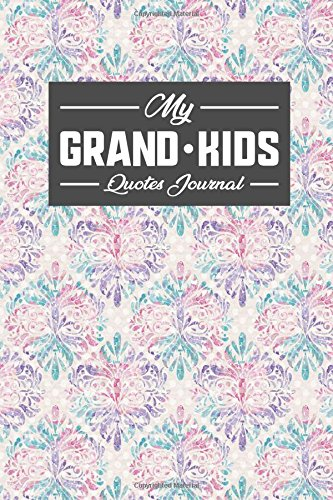 My Grandkid's Quotes Journal: Journal For Quotes, Quote Journals For Girls, Quote A Day Journal, Quotes Notebook, Sayings From Your Grandchildren, For ... Hydrangea Flower Cover (Volume 44) PDF