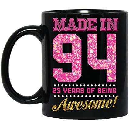 Made In 1994 25 Years Of Being Awesome Perfect 25th Birthday Gifts For Womens