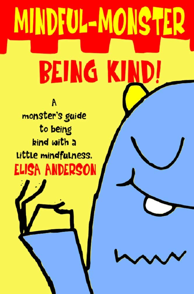 Mindful Monster- Being Kind! (Book 1): Teaching kindness and how to deal with bad feelings using simple mindfulness for children aged 4 and above (English Edition)