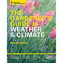 The Gardener's Guide to Weather and Climate: How to Understand the Weather and Make It Work for You