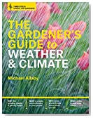 The Gardener's Guide to Weather and Climate: How to Understand the Weather and Make It Work for You (Science for Gardeners)