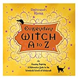 Everyday Witch A to Z: an Amusing, Inspiring and Informative Guide to the Wonderful World of Witchcraft: An Amusing, Inspiring and Informative Guide to the Wonderful World of Witchcraft