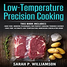 Low-Temperature Precision Cooking: Modern Techniques for Perfect Cooking Through Science, Ultimate Low-Temperature Immersion Circulator Guide Audiobook by Sarah P. Williamson Narrated by Alex Lancer