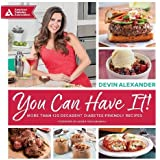 You Can Have It!: More Than 125 Decadent Diabetes-Friendly Recipes