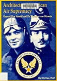 img - for Architects of American Air Supremacy: General Hap Arnold and Dr. Theodore Von Karman book / textbook / text book