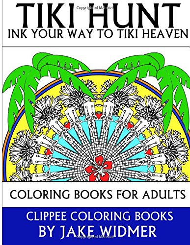 Amazon Tiki Hunt Ink Your Way To Heaven Coloring Books For Adults 9781516847723 Jake Widmer