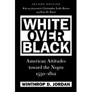 White Over Black: American Attitudes toward the Negro, 1550-1812 (Published by the Omohundro Institute of Early American History and Culture and the University of North Carolina Press)