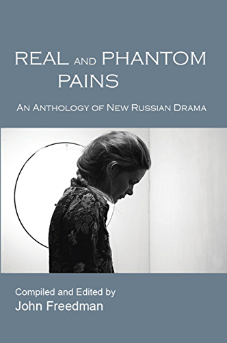 Real and Phantom Pains: An Anthology of New Russian Drama (English Edition)