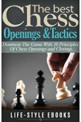 CHESS: The Best CHESS Openings &Tactics - Dominate The Game With 10 Principles Of Chess Openings and Closings: (chess, chess openings, chess tactics, checkers, checkmate, chess strategy) Kindle Edition