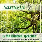 Mit Bäumen sprechen: Binaurale Entspannungsmusik und Phantasiereise (Sanuela 2) | Nils Klippstein
