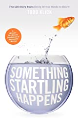Something Startling Happens: The 120 Story Beats Every Writer Needs to Know Kindle Edition