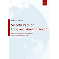Smooth Path or Long and Winding Road?: How Institutions Shape the Transition from Higher Education to Work (English…